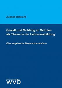"""Dissertation: """"Gewalt und Mobbing an Schulen als Thema in der Lehrerausbildung"""""""